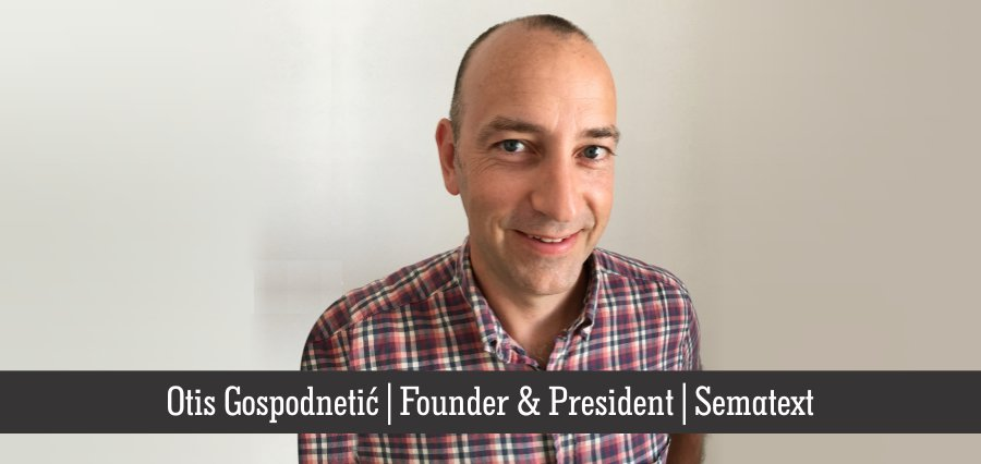 Otis Gospodnetic | Founder & President | Sematext - Insights Success