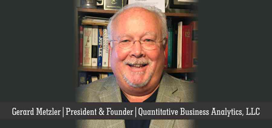 Gerard Metzler | President & Founder | Quantitative Business Analytics, LLC - Insights Success