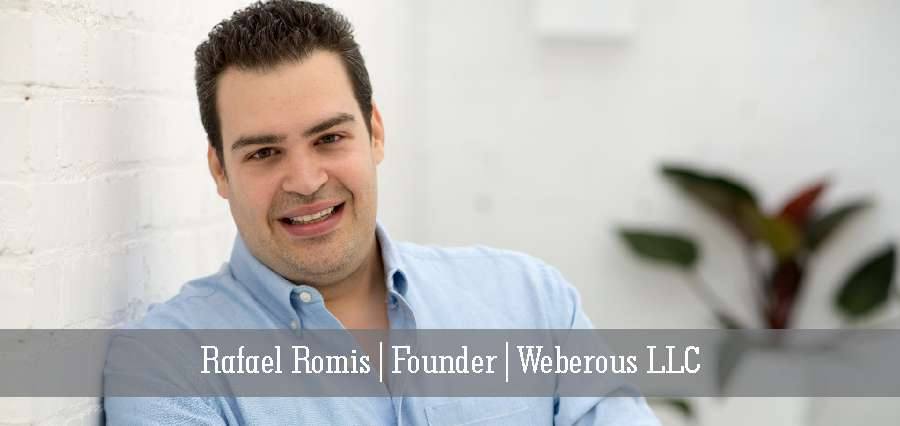 Rafael Romis | Founder | Weberous-LLC - Insights Success