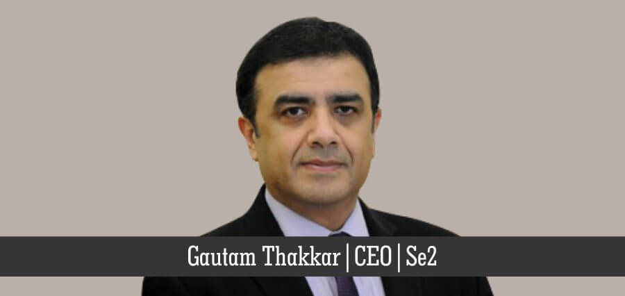 Gautam Thakkar | CEO | Se2 - Insights Success