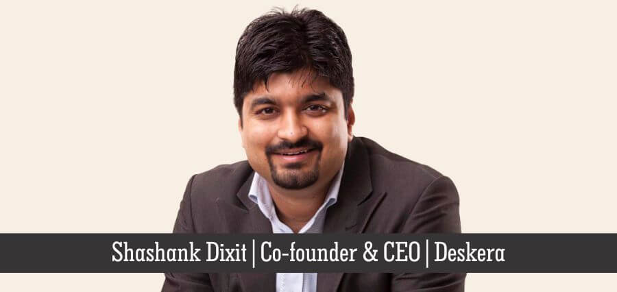 Shashank Dixit | Co-Founder & CEO | Deskera - Insights Success