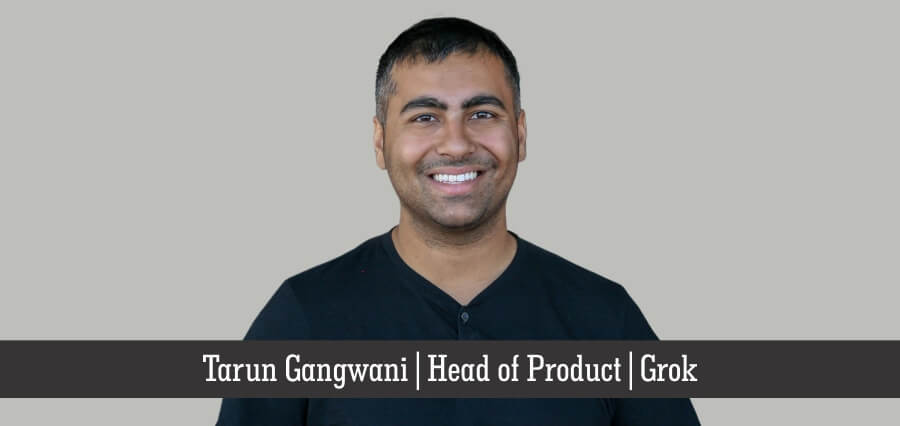 Tarun Gangwani | Head of Product | Grok - Insights Success