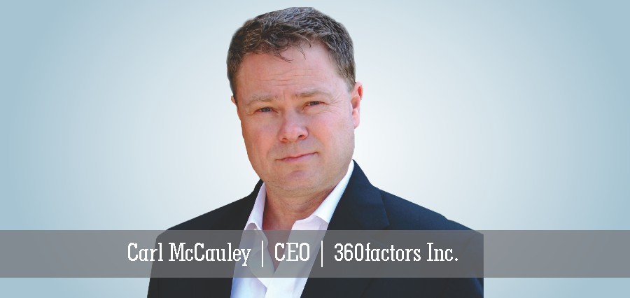 Carl McCauley | CEO | 360factors Inc. - Insights Success
