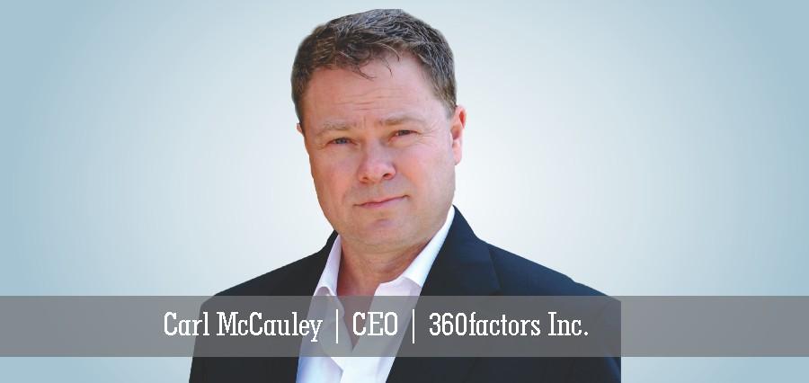 Carl McCauley | CEO | 360factors Inc. - Insights Success