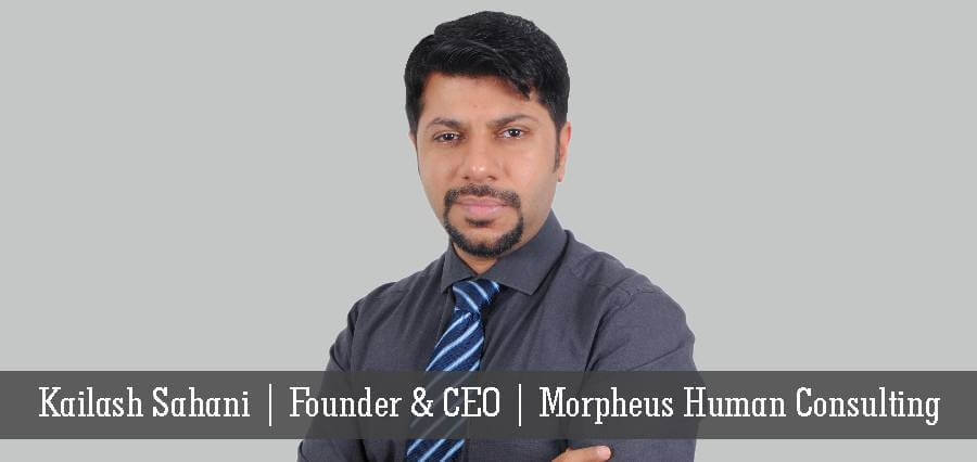 Kailash Sahani | Founder & CEO | Morpheus Human Consulting - Insights Success