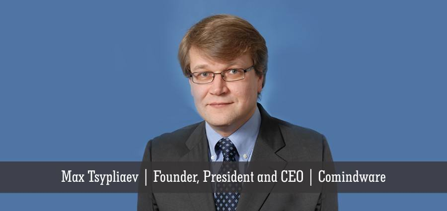 Max Tsypliaev | Founder, President and CEO | Comindware - Insights Success