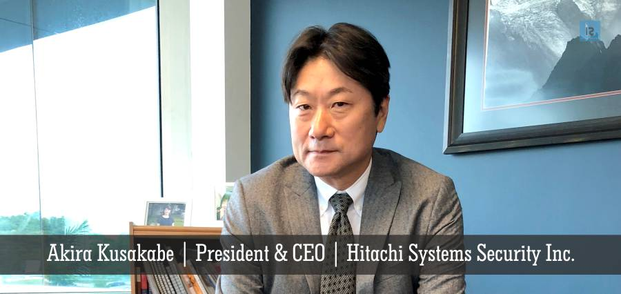 Akira Kusakabe , President & CEO , Hitachi Systems Security Inc.
