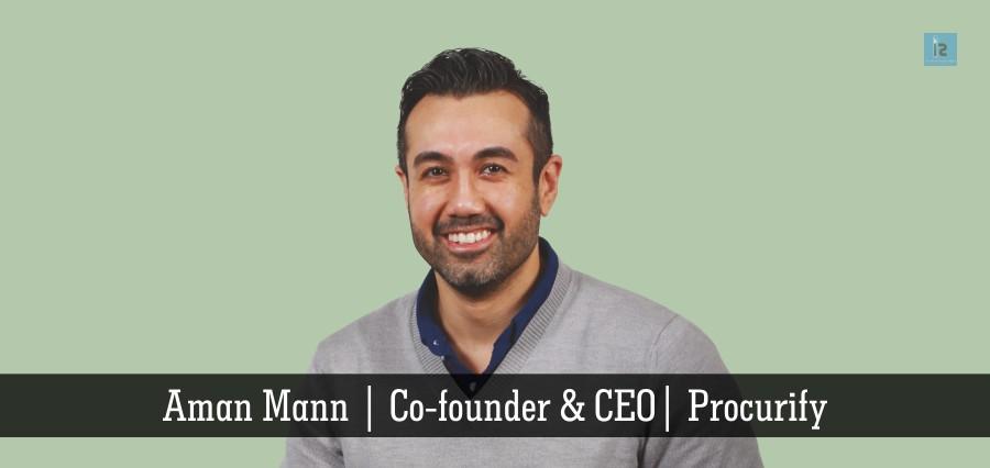 Aman Mann | Co- Founder & CEO | Procurify | Insights Success
