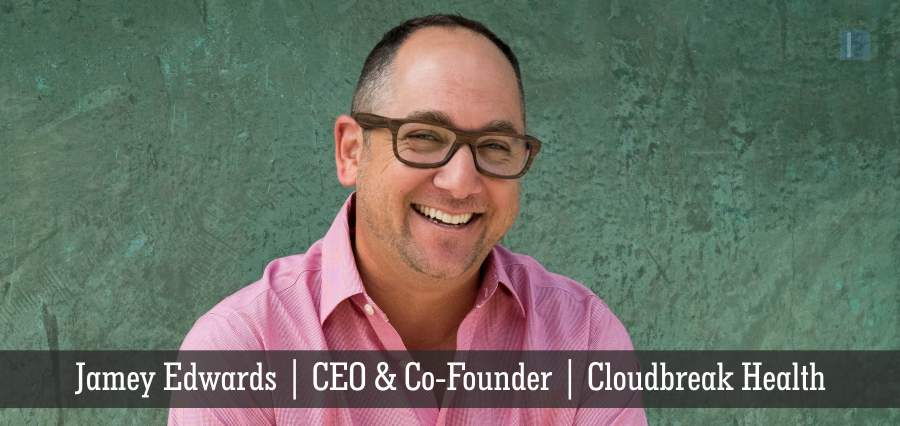 Jamey Edwards | CEO & Co- Founder | Cloudbreak Health | Insights Success