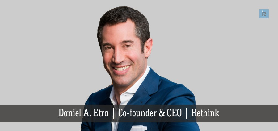 Daniel A. Etra | Co-Founder & CEO | Rethink | Insights Success