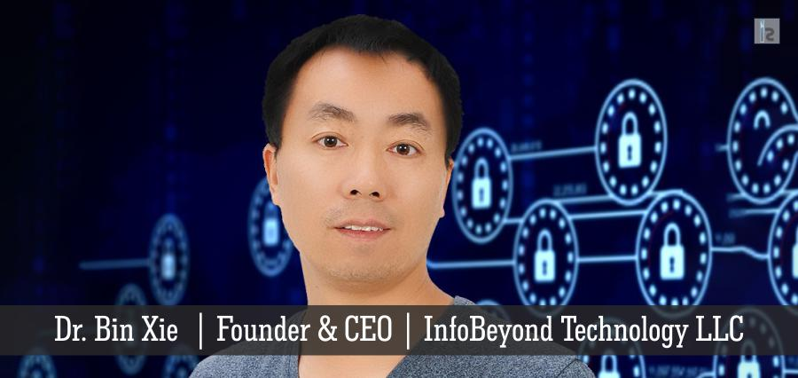Dr. Bin Xie | Founder & CEO | InfoBeyond Technology LLC | Insights Success