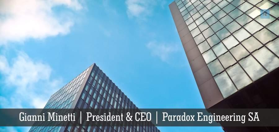 Gianni Minetti | President & CEO | Paradox Engineering SA | Insights Success