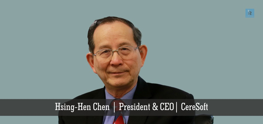 Hsing - Hen Chen | President & CEO | CereSoft | Insights Success