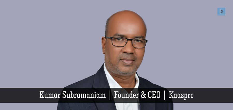 Kumar Subramaniam | Founder & CEO | Kaaspro | Insights Success