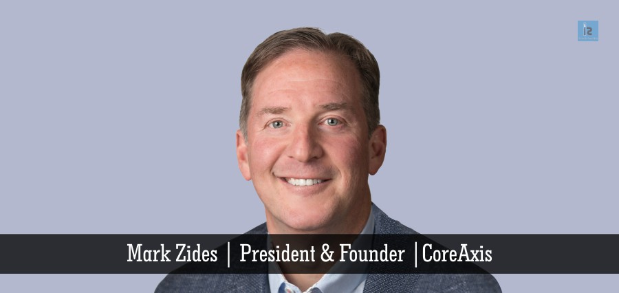 Marks Zides | President & Founder | CoreAxis | Insights Success