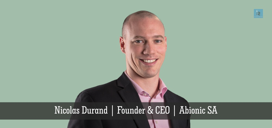 Nicolas Durand | Founder & CEO | Abionic SA | Insights Success