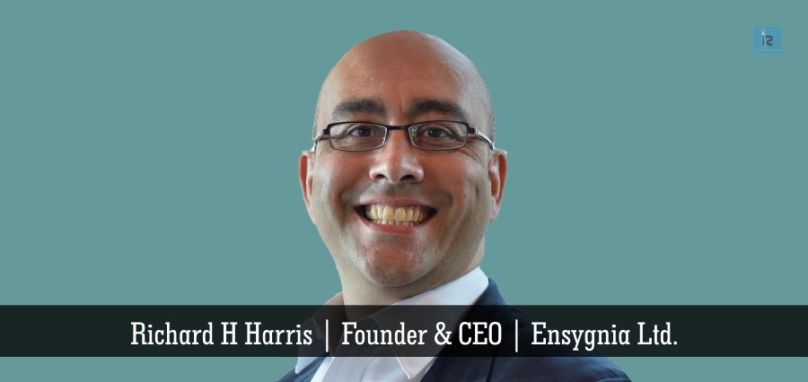 Richard H Harris | Founder & CEO | Ensygnia Ltd. | Insights Success