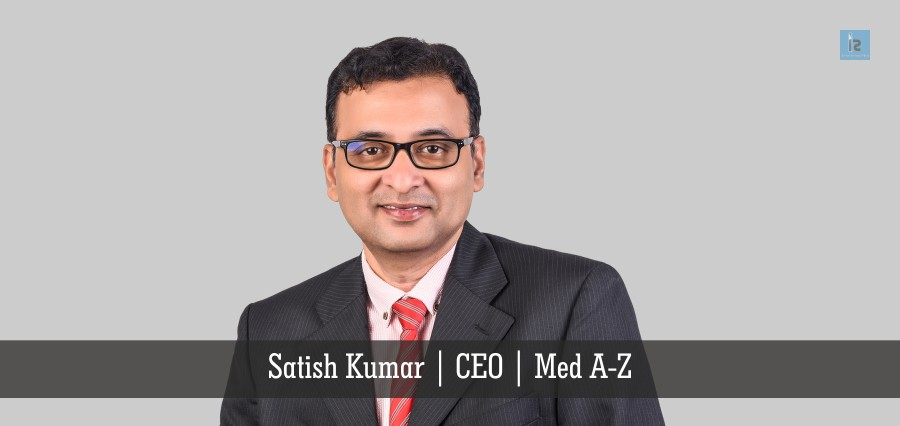 Satish Kumar | CEO | Med A-Z | Insights Success