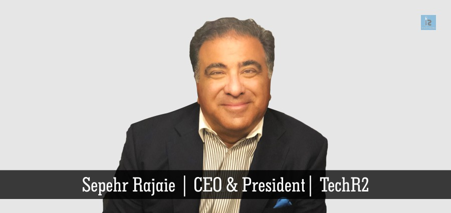 Sepehr Rajaie | CEO & President | TEch R2 | Insights Success