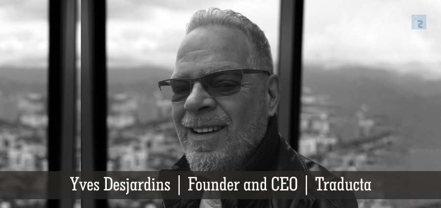 Yves Desjardins | Founder and CEO | Traducta | Insights Success