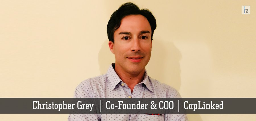 Christopher Grey | Co- Founder & COO | CapLinked | Insights Success