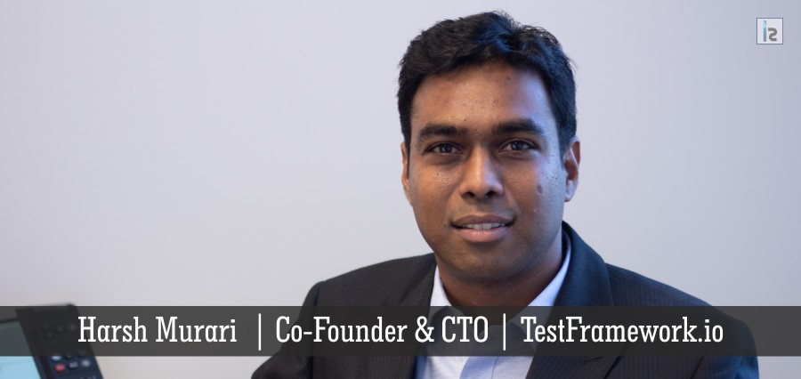 Harsh Murari | Co-Founder & CTO | TEstFramework.io | Insights Success