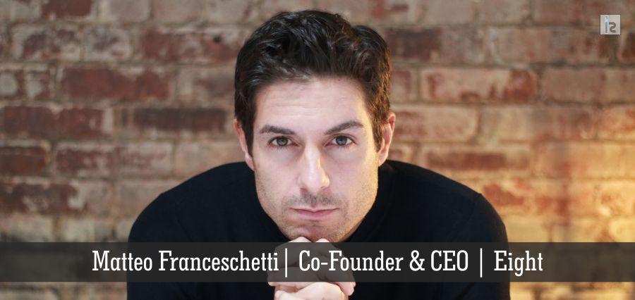 Matteo franceschetti | Co-founder & CEO | Eight | Insights Success