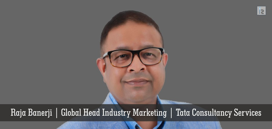 Raja Banerji | Global Head Industry Marketing | Tata Consultancy Services | Insights Success