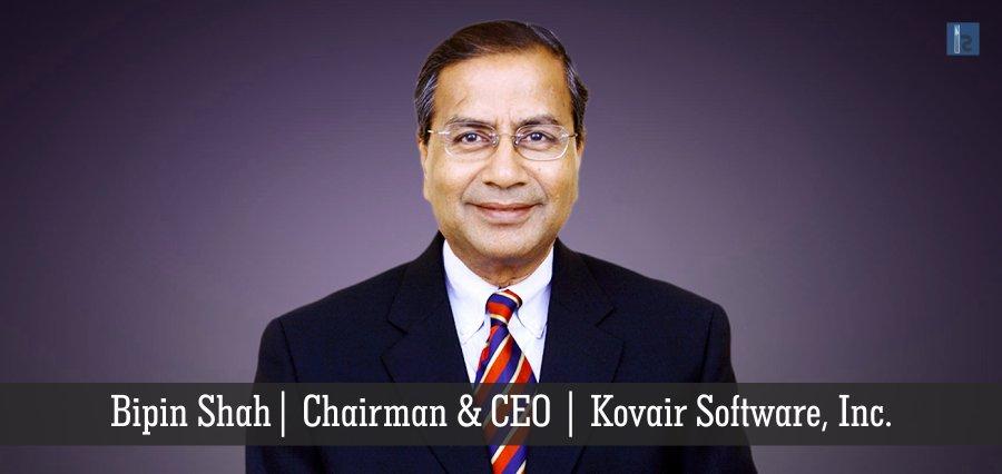 Bipin Shah | Chairman & CEO | Kovair Software, Inc. | Insights Success