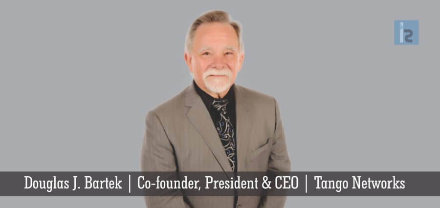 Douglas J. Bartek | Co founder, President & CEO | Tango Networks | Insights Success