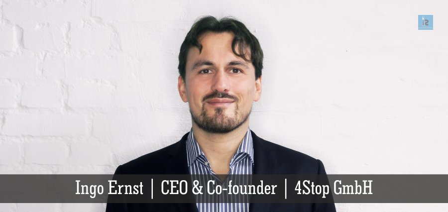 Ingo Ernst | CEO Co-founder | 4Stop GmbH | Insights Success