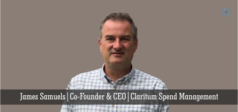 James Samuels | Co-Founder | Claritum Spend Management | Insights Success