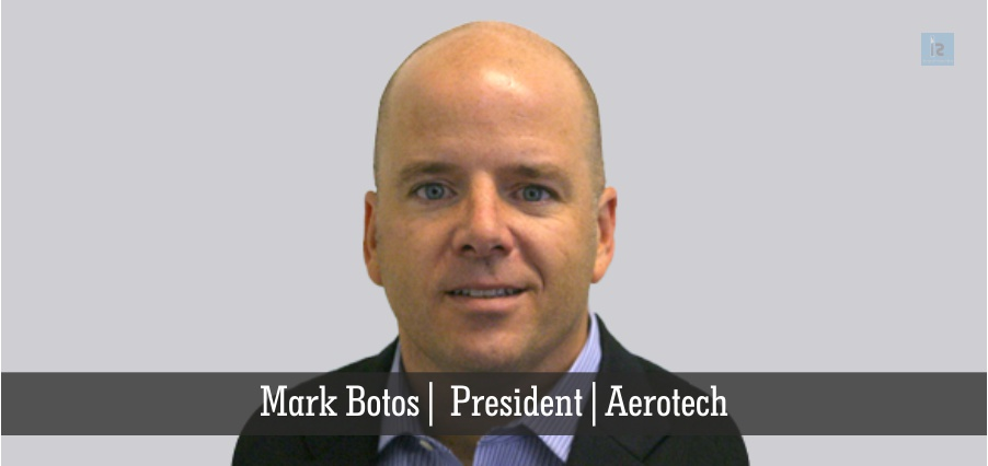 Mark Botos | President | Aerotech | Insights Success
