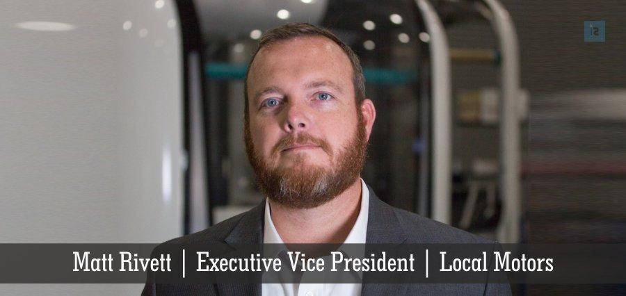 Matt Rivett | Executive Vice President | Local Motors | Insights Success