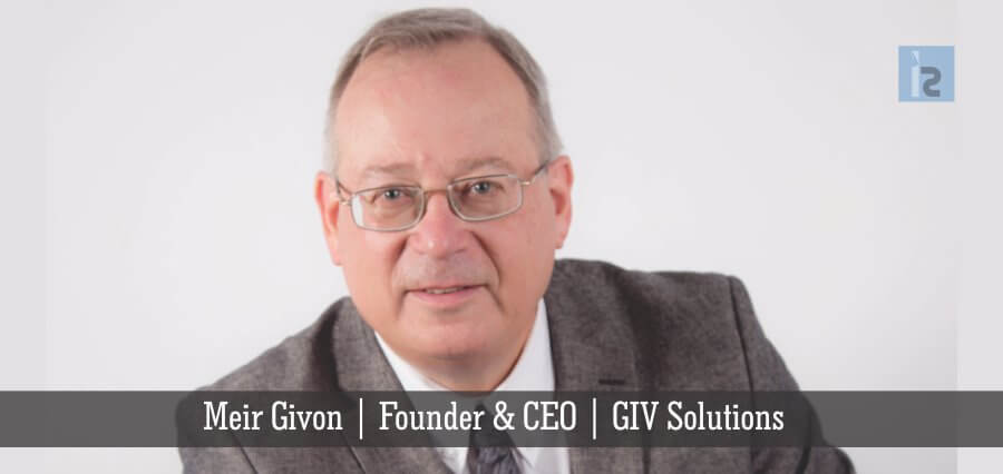 Meir Givon | Founder & CEO | GIV Solutions | Insights Success