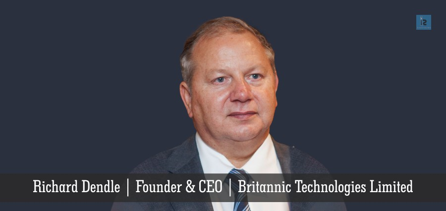 Richard Dendle | Founder CEO | Britannic Technologies Limited | Insights Success