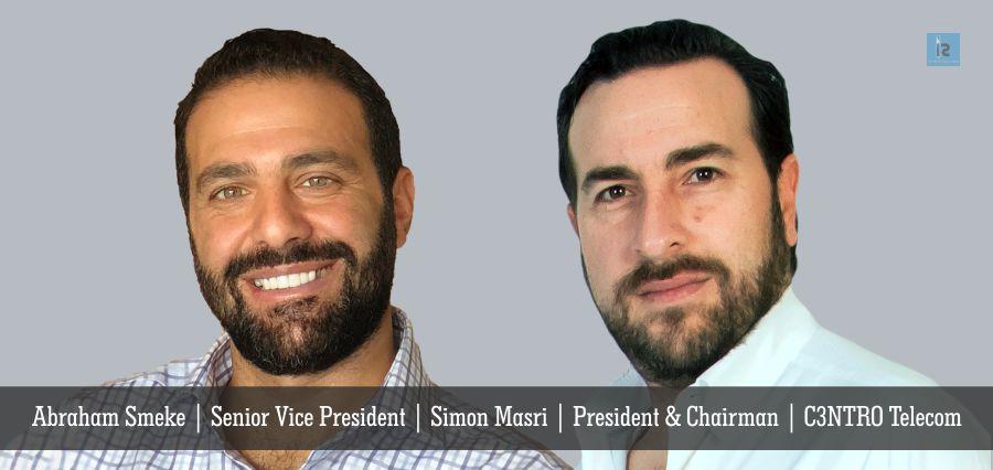 Simon Masri | President Chairman | Abraham Smeke | Senior Vice President | C3NTRO Telecom | Insights Success