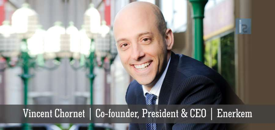 Vincent Chornet | Co founder, President & | CEO Enerkem | Insights Success
