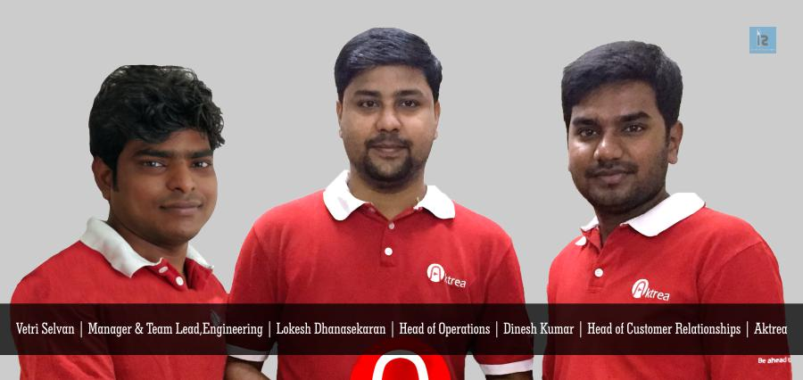Vetri Selvan | Manager & Team Lead Engineering | Lokesh Dhanasekaran | Head of oprations | Dinesh Kumar | Head of Customer Relationships | Aktrea
