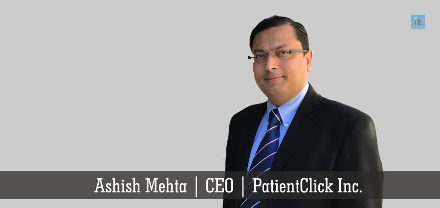 Ashish Mehta | CEO | PatientClick Inc. | Insights Success