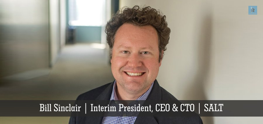 Bill Sinclair | Interim President CEO & CTO | SALT | Insights Success