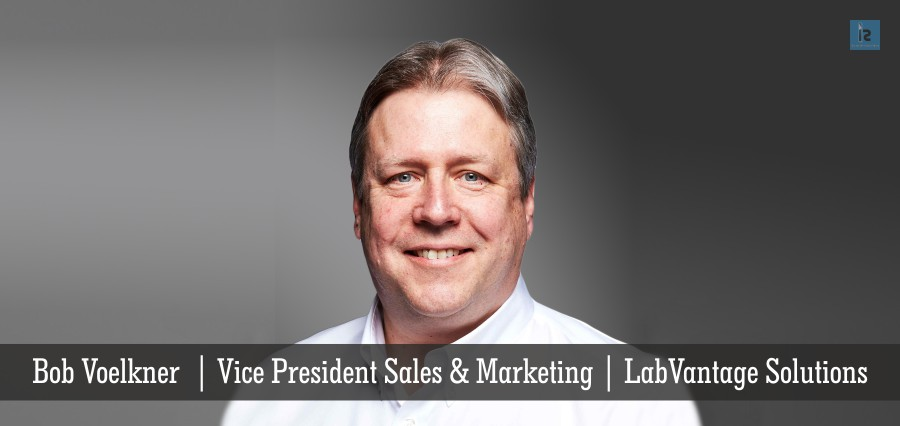 Bob Voelkner | Vice President Sales & marketing | Lab Vantage Solutions | Insights Success