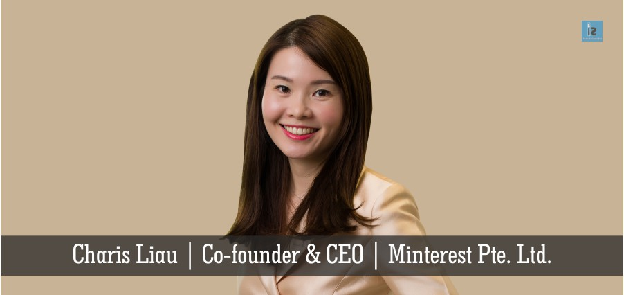 Charis Liau | Co-founder CEO | Minterest Pte. Ltd. | Insights Success