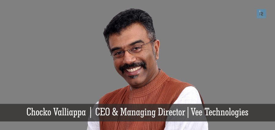 Chocko Valliappa | CEO & Managing Director | Vee Technologies | Insights Success