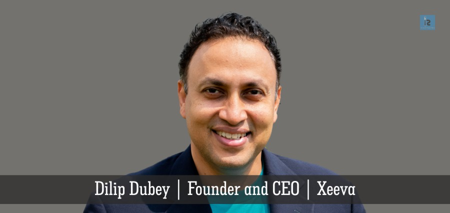 Dilip Dubey | Founder and CEO | Xeeva | Insights Success