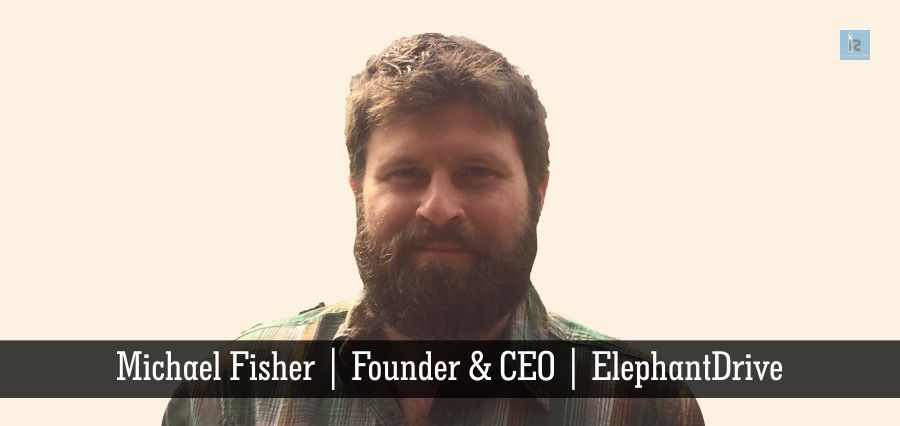 Michale Fisher | Founder & CEO | ElephantDrive | Insights Success