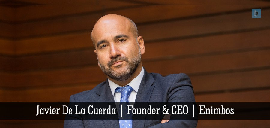 Javier De La Curedaa | Founder & CEO | Enimbos | Insights Success