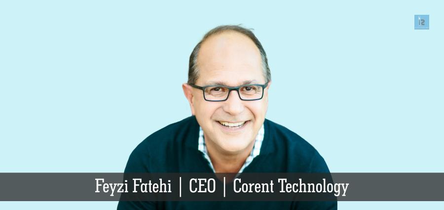 Feyzi Fatehi | CEO | Corent Technology | Insights Success