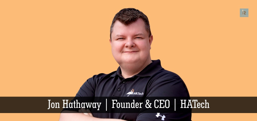 Jon Hathaway | Founder & CEO | HATech | Insights Success
