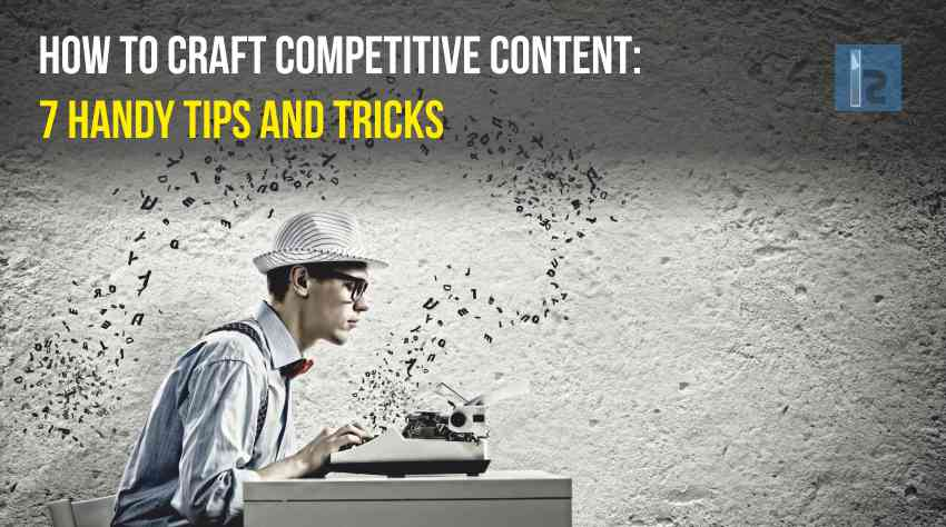 How to Craft Competitive Content 7 Handy Tips and Tricks | Insights Success
